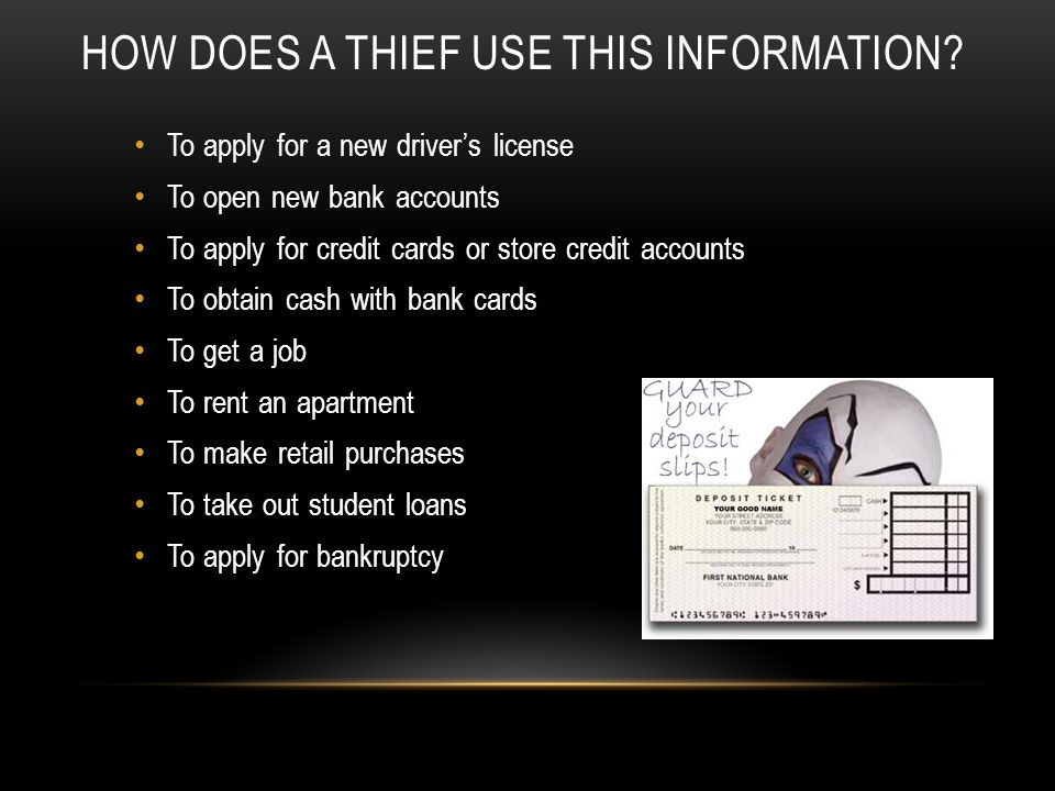 HOW DOES A THIEF USE THIS INFORMATION.