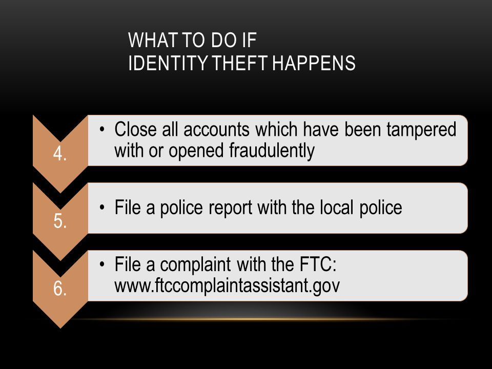 WHAT TO DO IF IDENTITY THEFT HAPPENS 4.