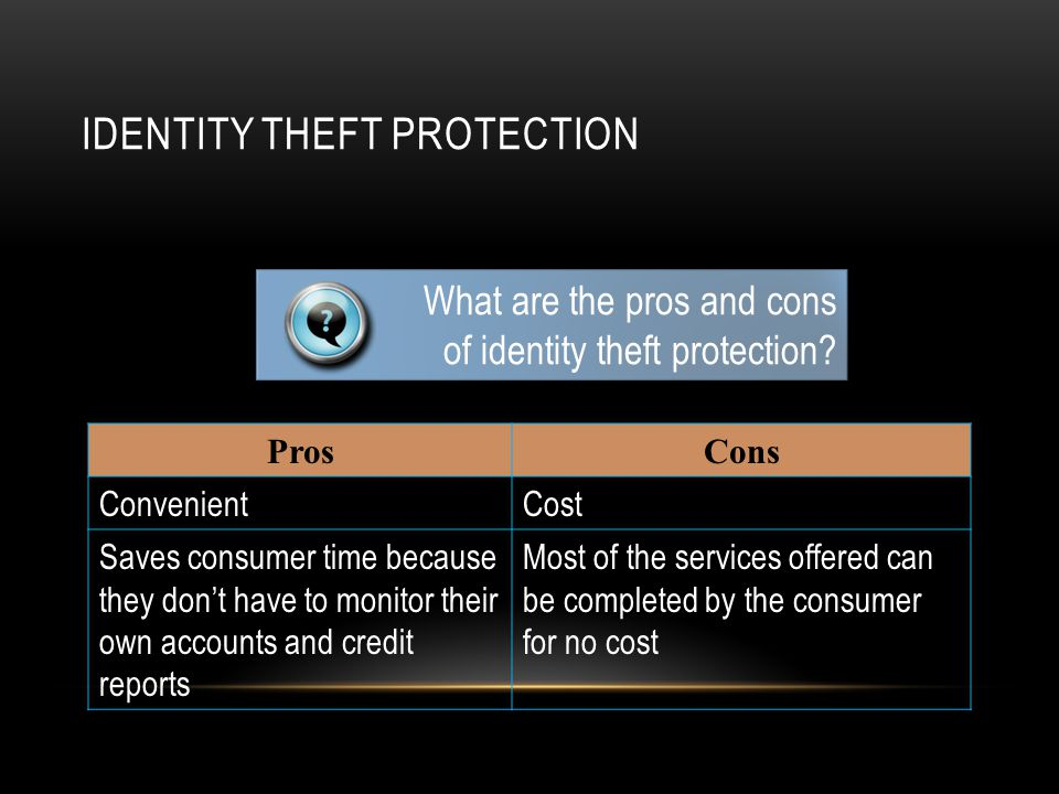 ProsCons ConvenientCost Saves consumer time because they don't have to monitor their own accounts and credit reports Most of the services offered can