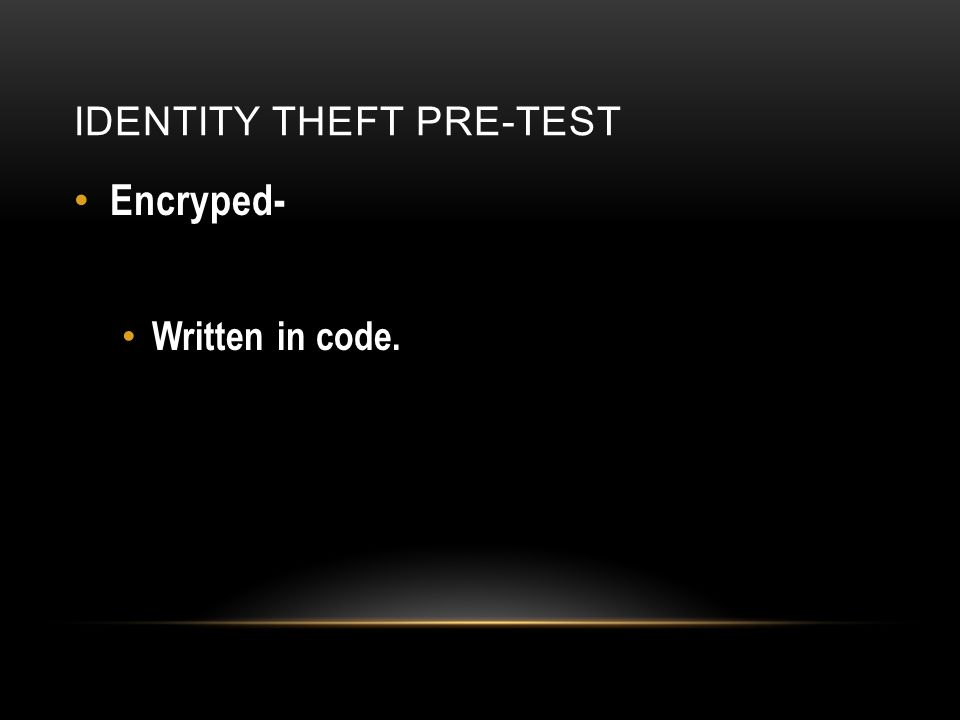 IDENTITY THEFT PRE-TEST Encryped- Written in code.