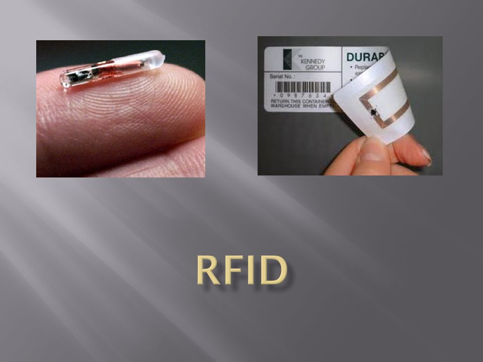  Radio Frequency Identification http://www.youtube.com/watch?v=4Zj7txoDxbE  Microchip combined with antenna  Act as transponders (transmitters/responders)  Two Types  Active- Require a power source  Passive- Don't require a power source