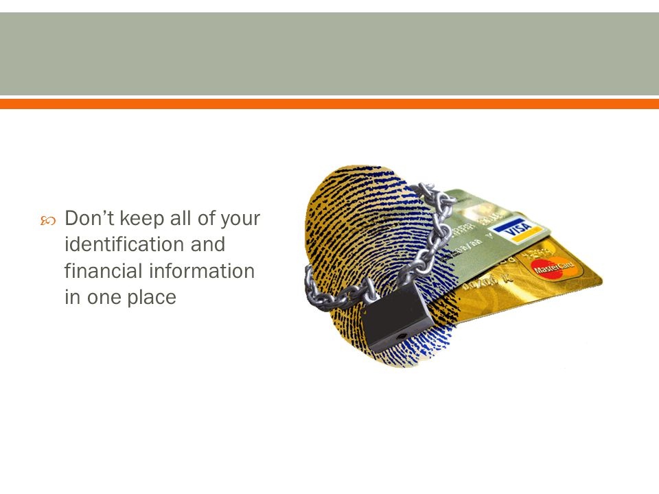  Don't keep all of your identification and financial information in one place