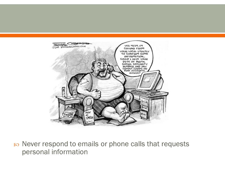  Never respond to emails or phone calls that requests personal information