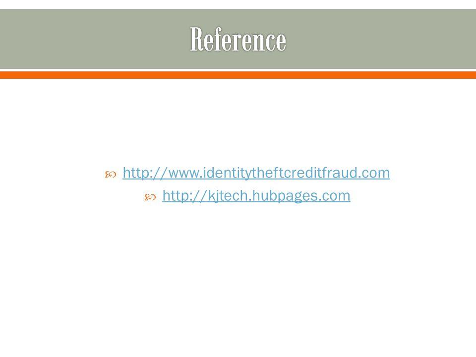  http://www.identitytheftcreditfraud.com http://www.identitytheftcreditfraud.com  http://kjtech.hubpages.com http://kjtech.hubpages.com