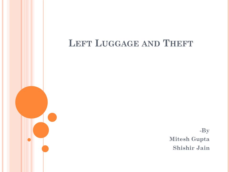 L EFT L UGGAGE AND T HEFT -By Mitesh Gupta Shishir Jain