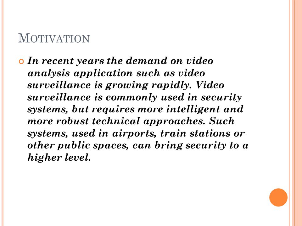 M OTIVATION In recent years the demand on video analysis application such as video surveillance is growing rapidly.