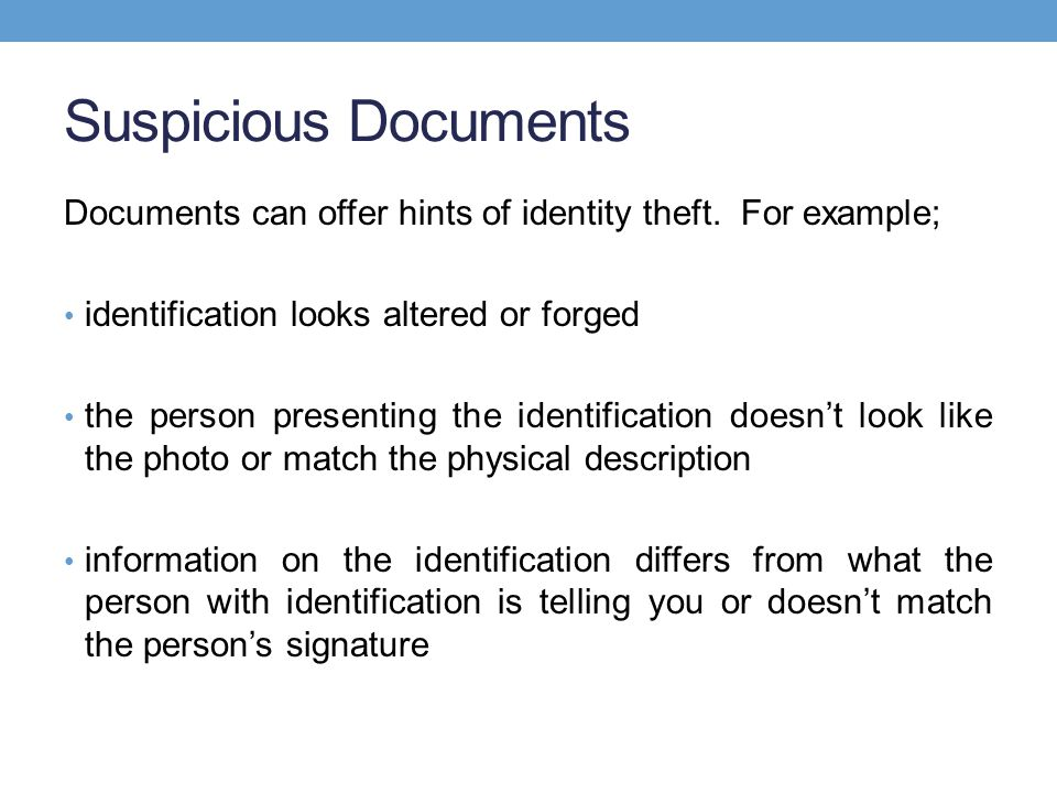 Suspicious Documents Documents can offer hints of identity theft.