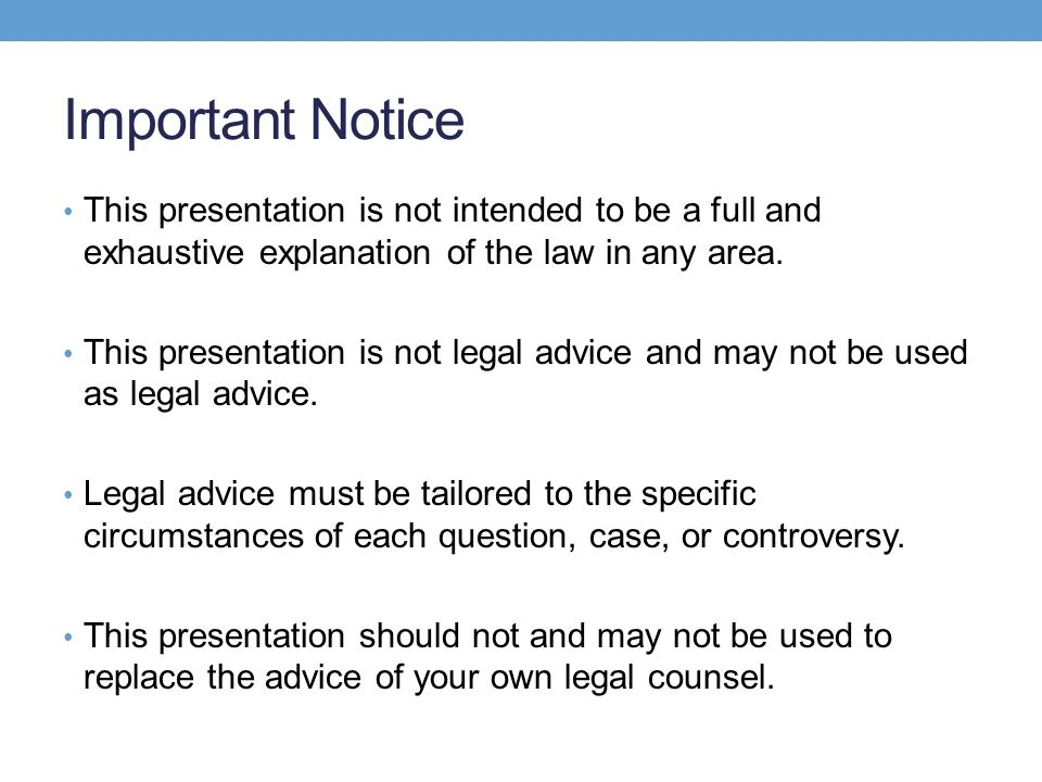 Important Notice This presentation is not intended to be a full and exhaustive explanation of the law in any area.