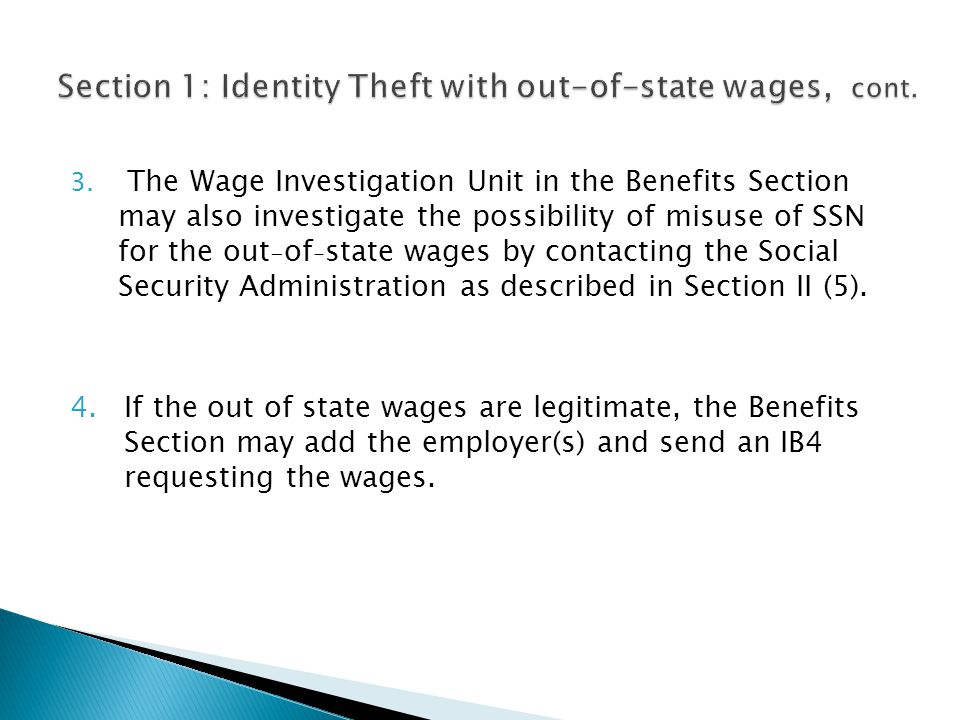 3. The Wage Investigation Unit in the Benefits Section may also investigate the possibility of misuse of SSN for the out - of - state wages by contact