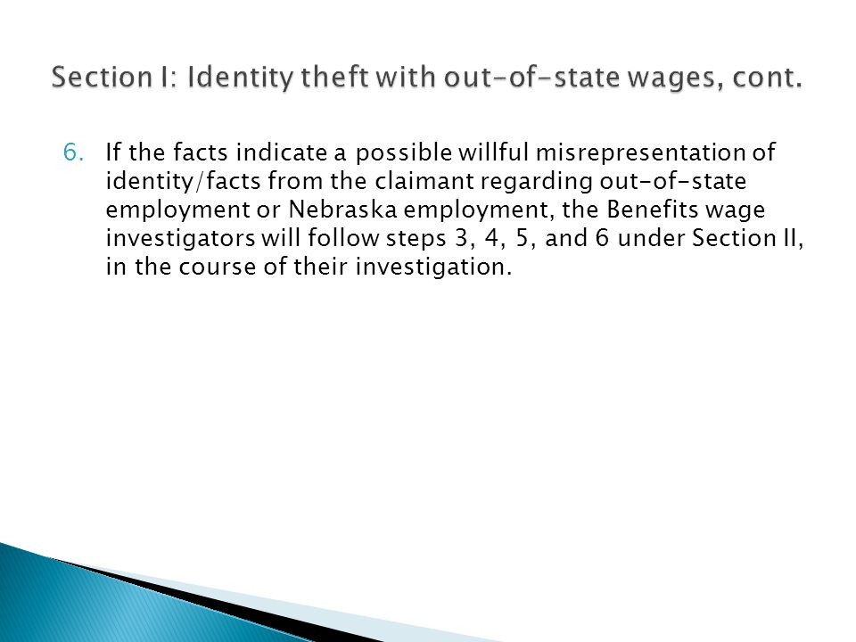 6.If the facts indicate a possible willful misrepresentation of identity/facts from the claimant regarding out-of-state employment or Nebraska employm