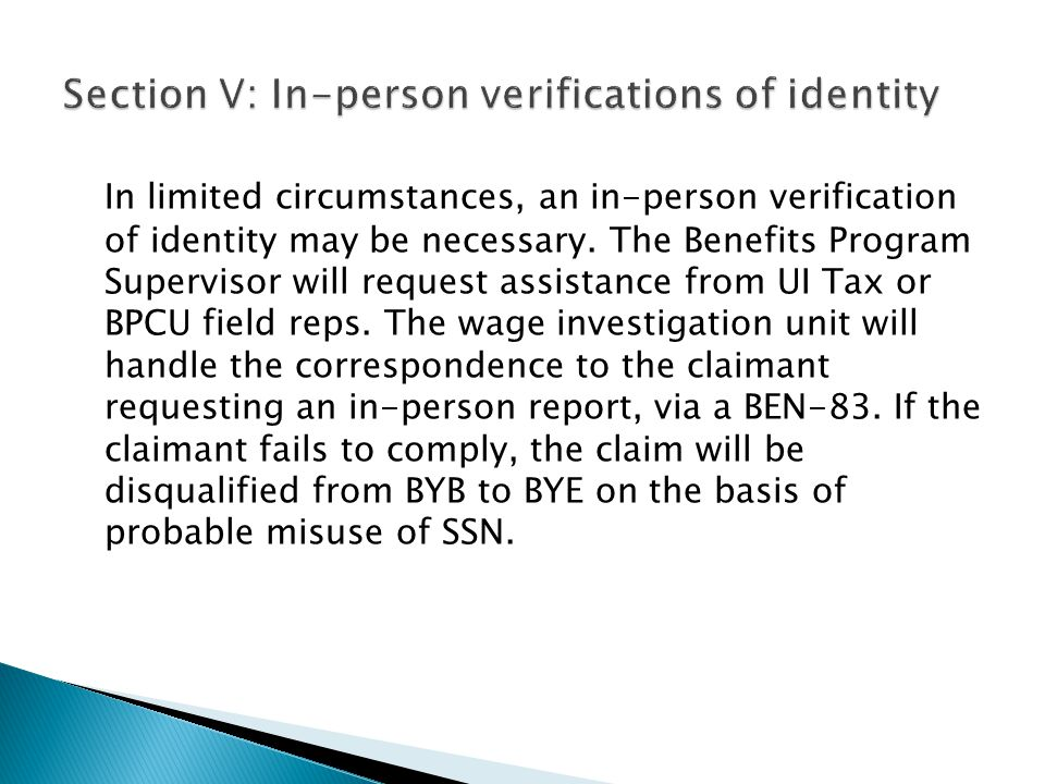 In limited circumstances, an in-person verification of identity may be necessary. The Benefits Program Supervisor will request assistance from UI Tax
