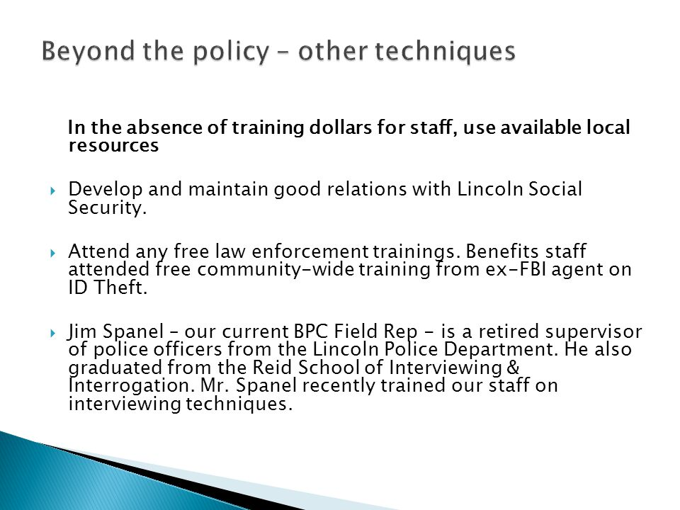 In the absence of training dollars for staff, use available local resources  Develop and maintain good relations with Lincoln Social Security.  Atte