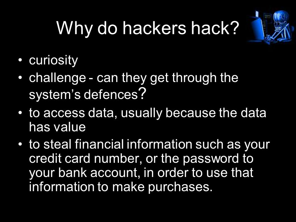 Why do hackers hack. curiosity challenge - can they get through the system's defences .
