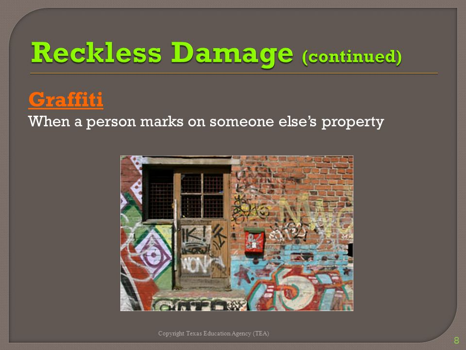 Graffiti When a person marks on someone else's property Copyright Texas Education Agency (TEA) 8