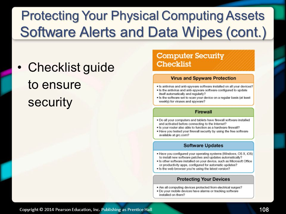 Protecting Your Physical Computing Assets Software Alerts and Data Wipes (cont.) Checklist guide to ensure security Copyright © 2014 Pearson Education, Inc.
