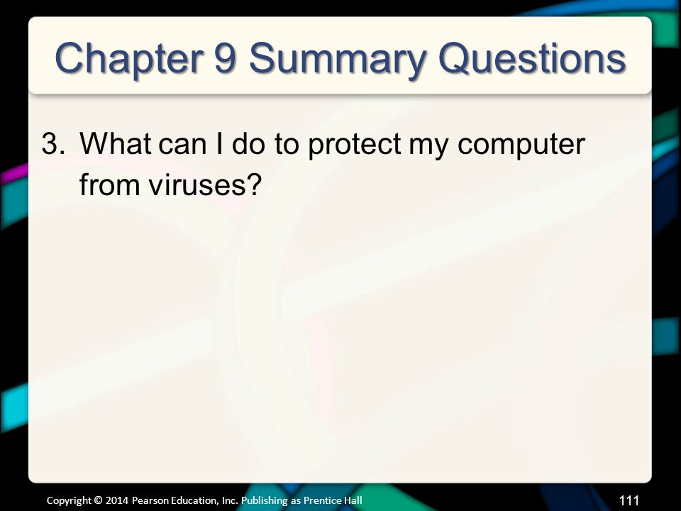 Chapter 9 Summary Questions 3.What can I do to protect my computer from viruses.
