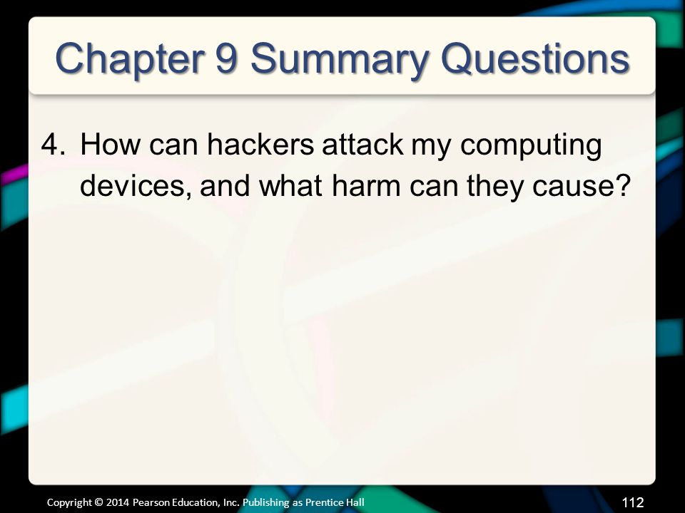 Chapter 9 Summary Questions 4.How can hackers attack my computing devices, and what harm can they cause.