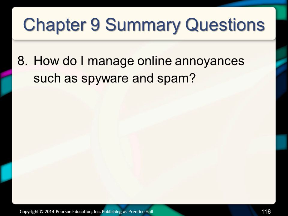 Chapter 9 Summary Questions 8.How do I manage online annoyances such as spyware and spam.