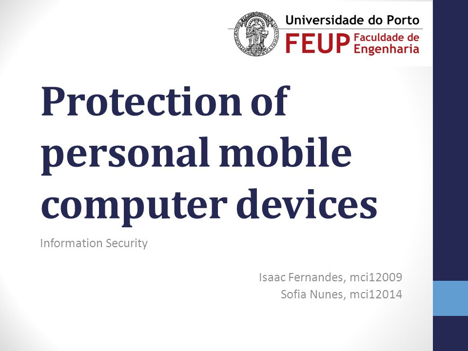 Protection of personal mobile computer devices Information Security Isaac Fernandes, mci12009 Sofia Nunes, mci12014