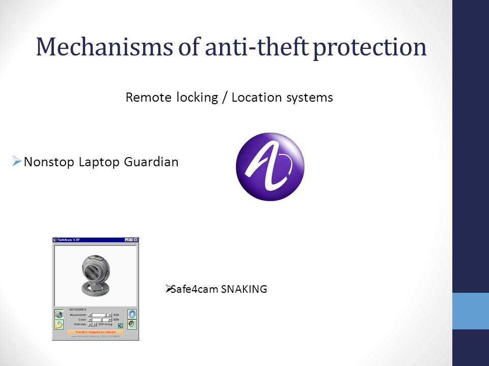 Mechanisms of anti-theft protection Remote locking / Location systems  Nonstop Laptop Guardian  Safe4cam SNAKING