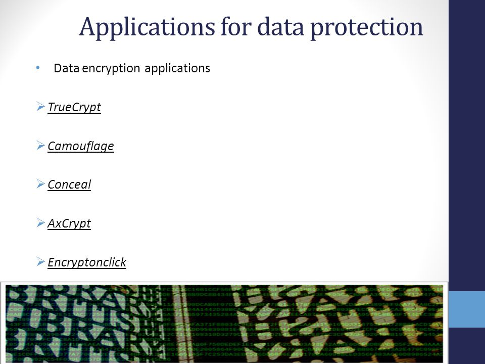 Applications for data protection Data encryption applications  TrueCrypt  Camouflage  Conceal  AxCrypt  Encryptonclick