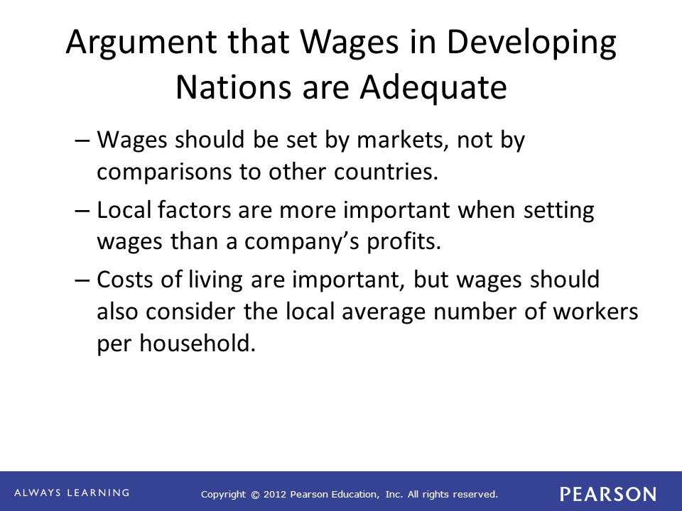 Copyright © 2012 Pearson Education, Inc. All rights reserved. Argument that Wages in Developing Nations are Adequate – Wages should be set by markets,