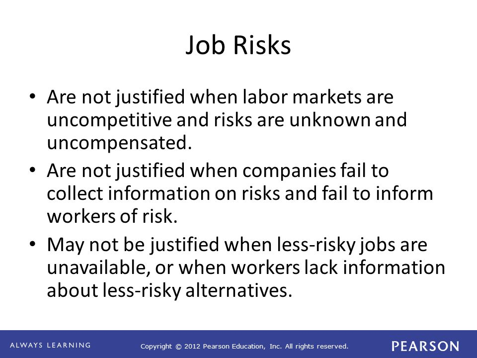 Copyright © 2012 Pearson Education, Inc. All rights reserved. Job Risks Are not justified when labor markets are uncompetitive and risks are unknown a
