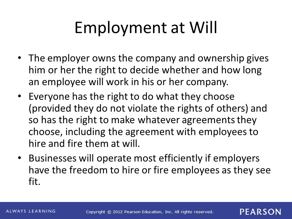 Copyright © 2012 Pearson Education, Inc. All rights reserved. Employment at Will The employer owns the company and ownership gives him or her the righ