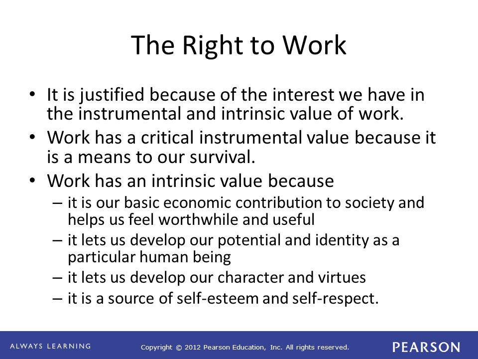 Copyright © 2012 Pearson Education, Inc. All rights reserved. The Right to Work It is justified because of the interest we have in the instrumental an