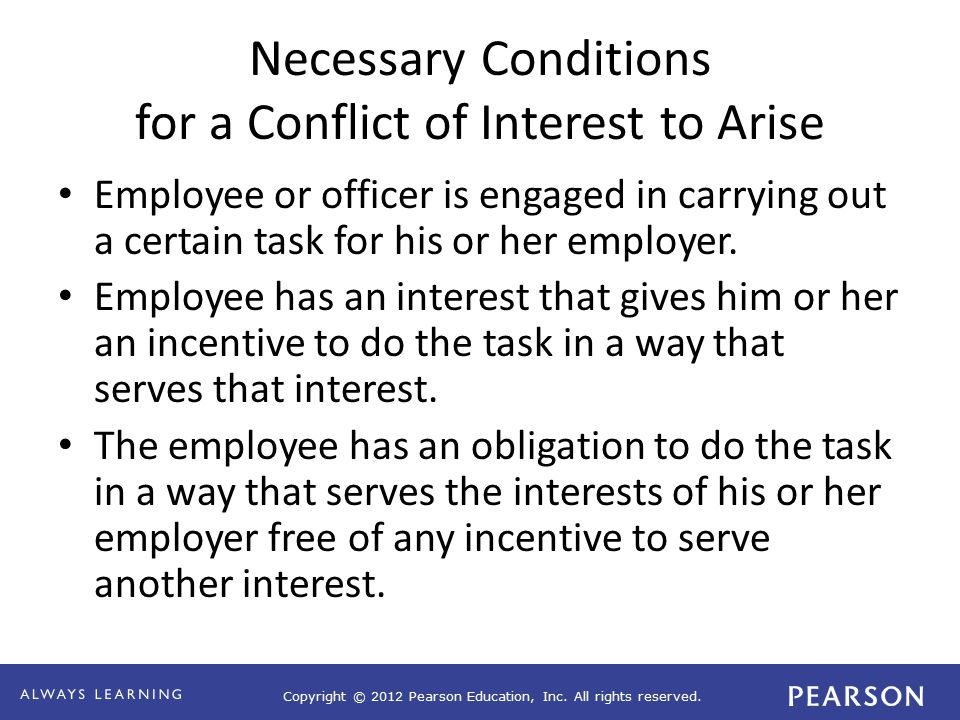 Copyright © 2012 Pearson Education, Inc. All rights reserved. Necessary Conditions for a Conflict of Interest to Arise Employee or officer is engaged