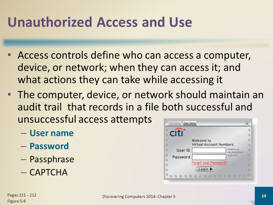 Unauthorized Access and Use Access controls define who can access a computer, device, or network; when they can access it; and what actions they can t