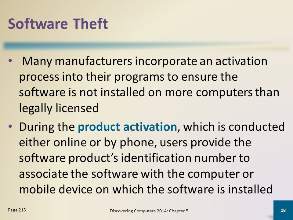 Software Theft Many manufacturers incorporate an activation process into their programs to ensure the software is not installed on more computers than