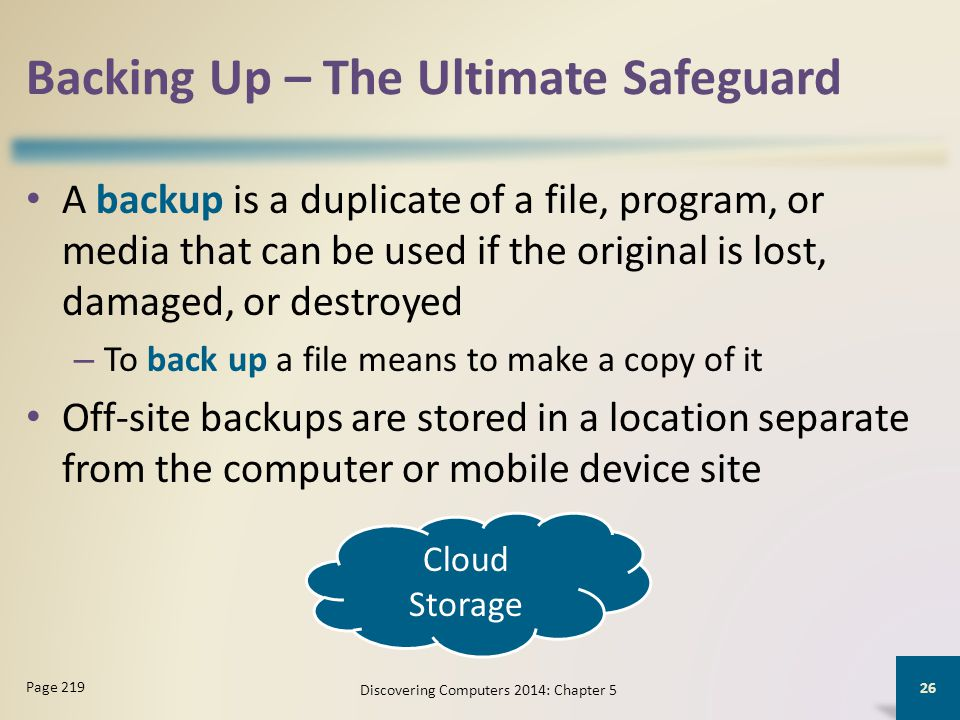Backing Up – The Ultimate Safeguard A backup is a duplicate of a file, program, or media that can be used if the original is lost, damaged, or destroy