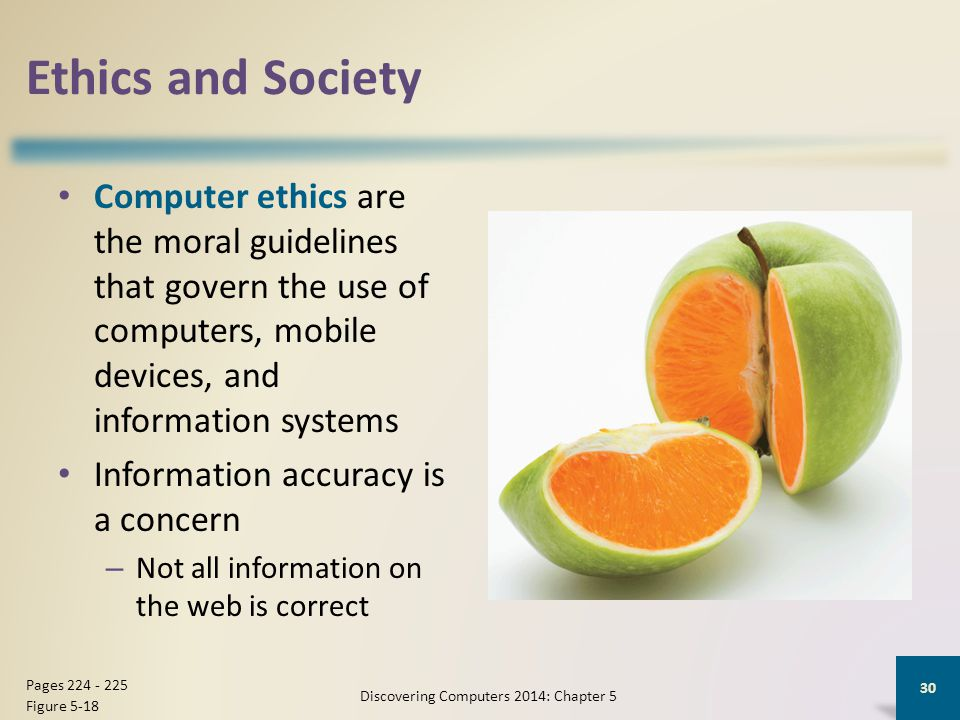 Ethics and Society Computer ethics are the moral guidelines that govern the use of computers, mobile devices, and information systems Information accu