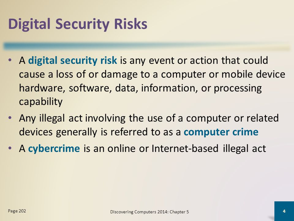 Digital Security Risks A digital security risk is any event or action that could cause a loss of or damage to a computer or mobile device hardware, so