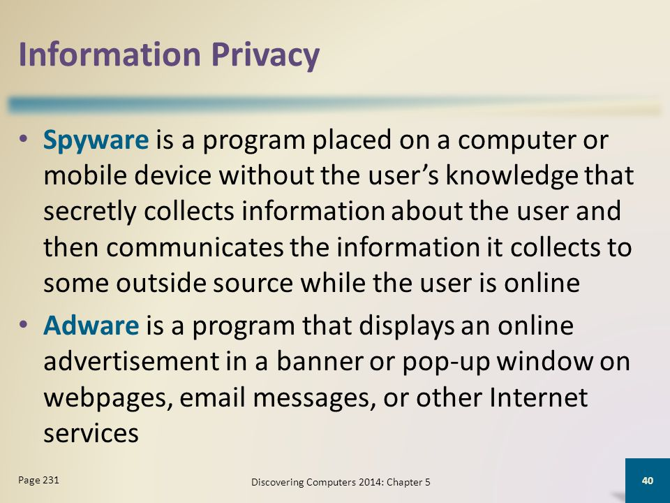 Information Privacy Spyware is a program placed on a computer or mobile device without the user's knowledge that secretly collects information about t