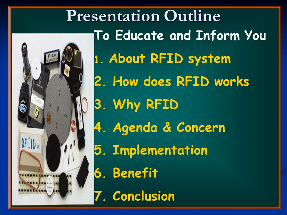 Presentation Outline To Educate and Inform You 1. About RFID system 2.