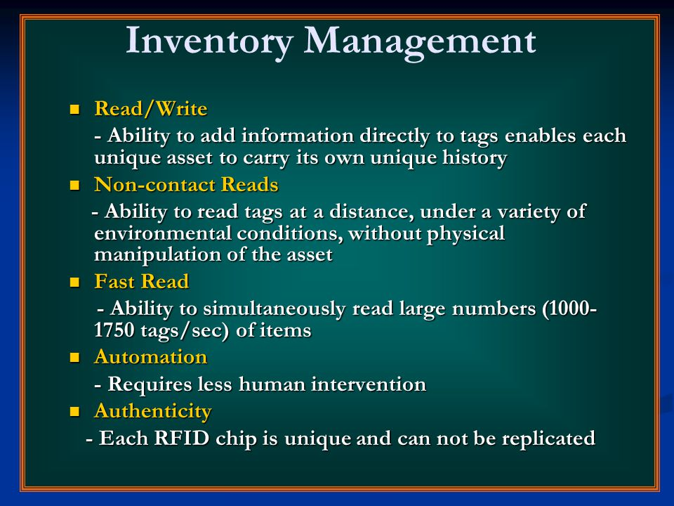 Inventory Management Read/Write Read/Write - Ability to add information directly to tags enables each unique asset to carry its own unique history Non
