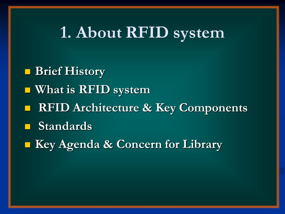 1. About RFID system Brief History Brief History What is RFID system What is RFID system RFID Architecture & Key Components RFID Architecture & Key Co