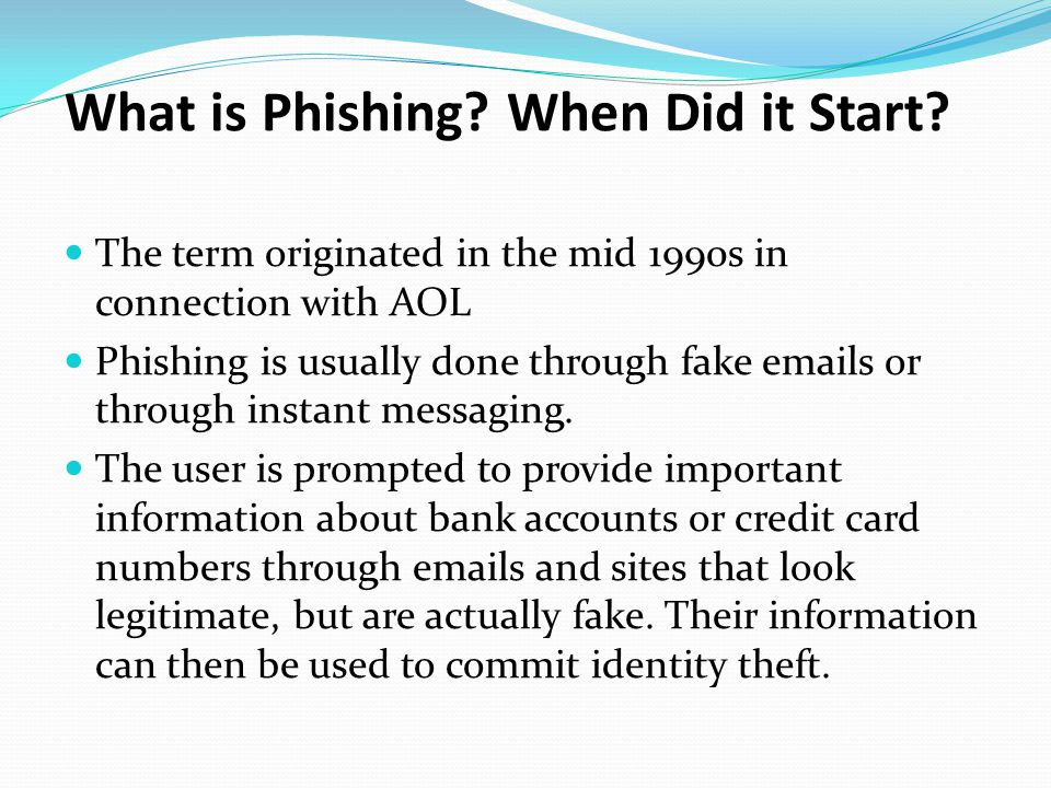 The term originated in the mid 1990s in connection with AOL Phishing is usually done through fake  s or through instant messaging.