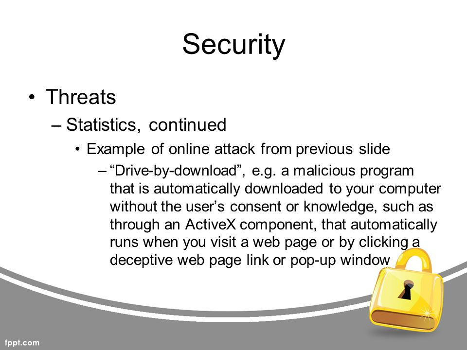 Security Threats Phishing –Phishing is an example of social engineering –Mass phishing e-mails are sent pretending to be from your bank, eBay, PayPal, Facebook, or Amazon, for example, informing you that there has been suspicious activity in your account and ask you to log into a web site –This web site is a fake one set up to capture your username and password so later left can take place