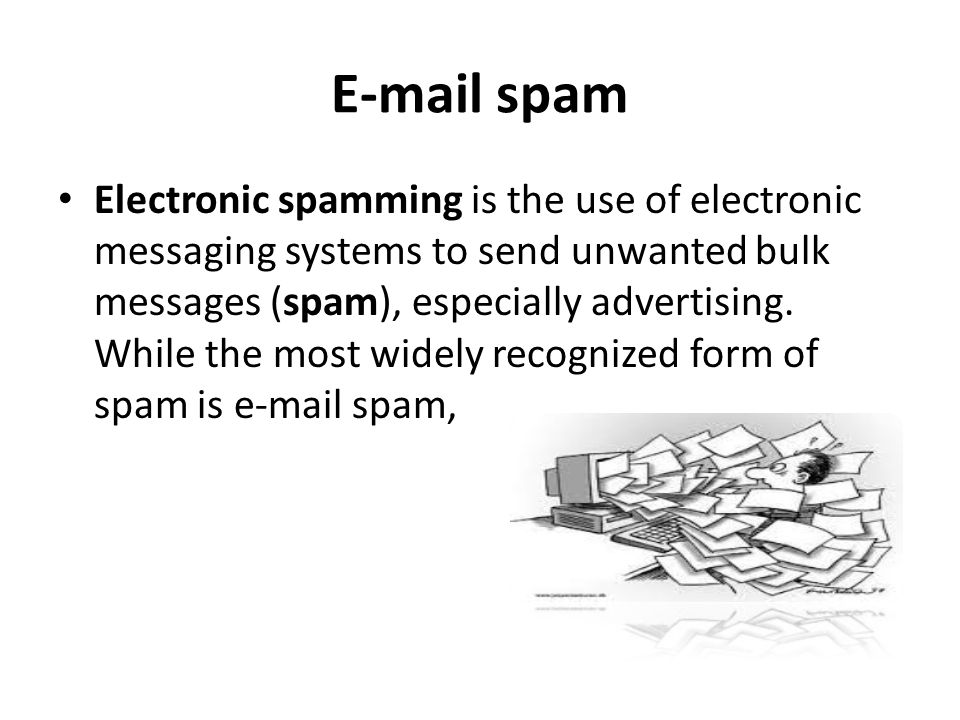 E-mail spam Electronic spamming is the use of electronic messaging systems to send unwanted bulk messages (spam), especially advertising. While the mo