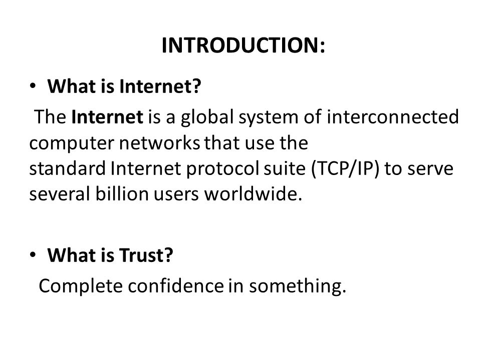 INTRODUCTION(continue) Internet is today one of the most important part of our daily life.