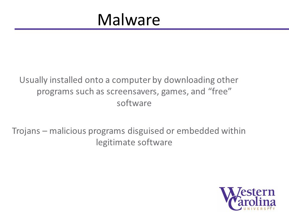 """Malware Usually installed onto a computer by downloading other programs such as screensavers, games, and """"free"""" software Trojans – malicious programs"""