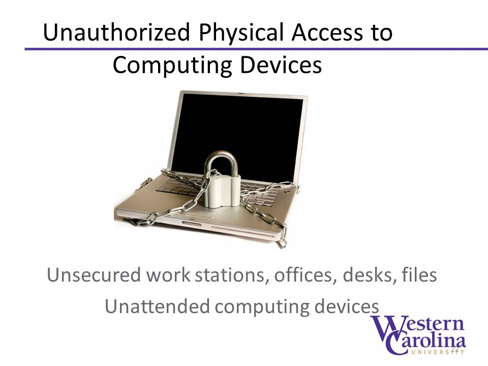 Unauthorized Physical Access to Computing Devices Unsecured work stations, offices, desks, files Unattended computing devices 22