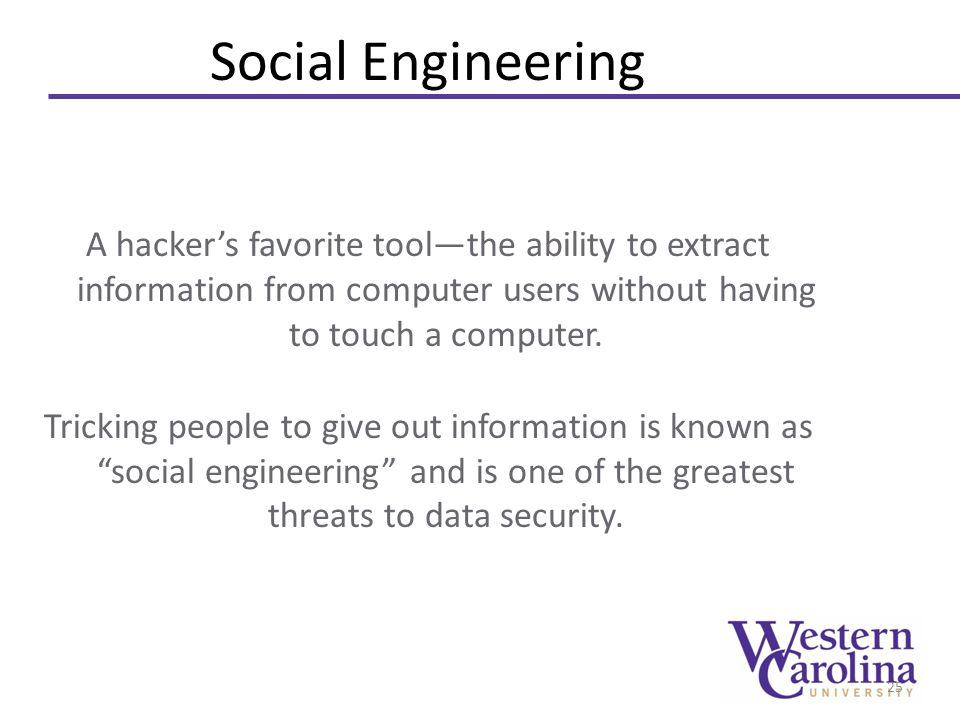 Social Engineering A hacker's favorite tool—the ability to extract information from computer users without having to touch a computer. Tricking people