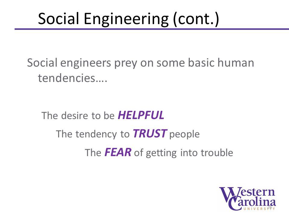 Social Engineering (cont.) Social engineers prey on some basic human tendencies….