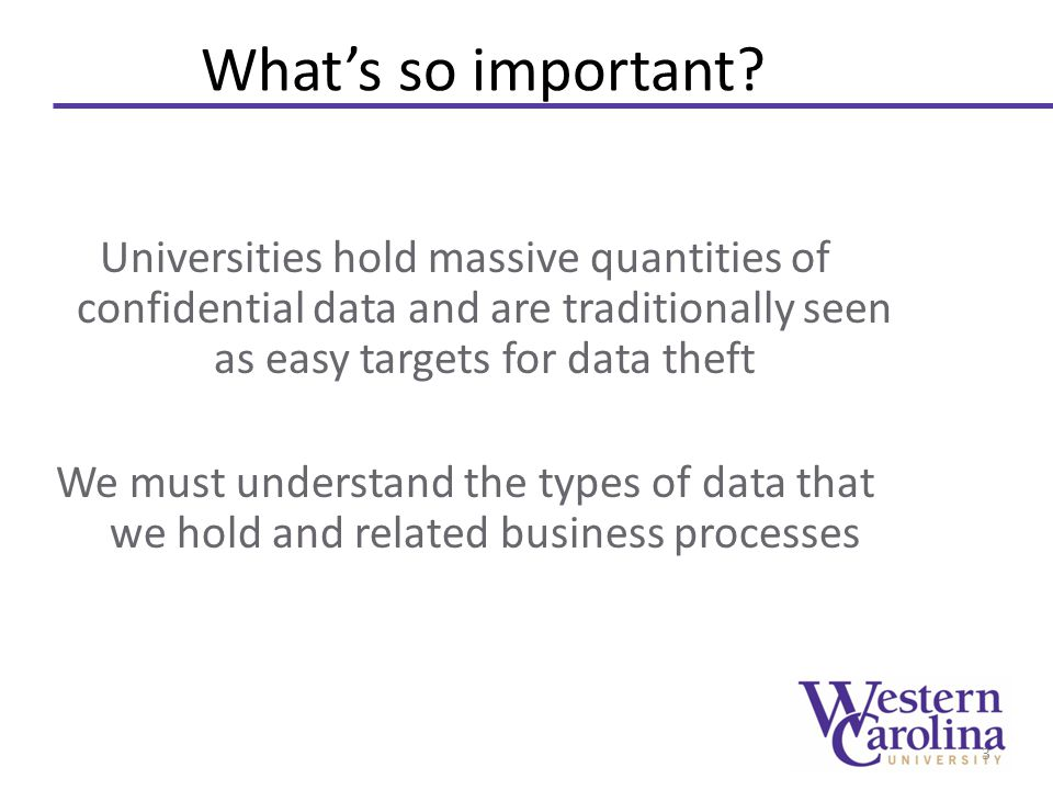 What's so important? Universities hold massive quantities of confidential data and are traditionally seen as easy targets for data theft We must under