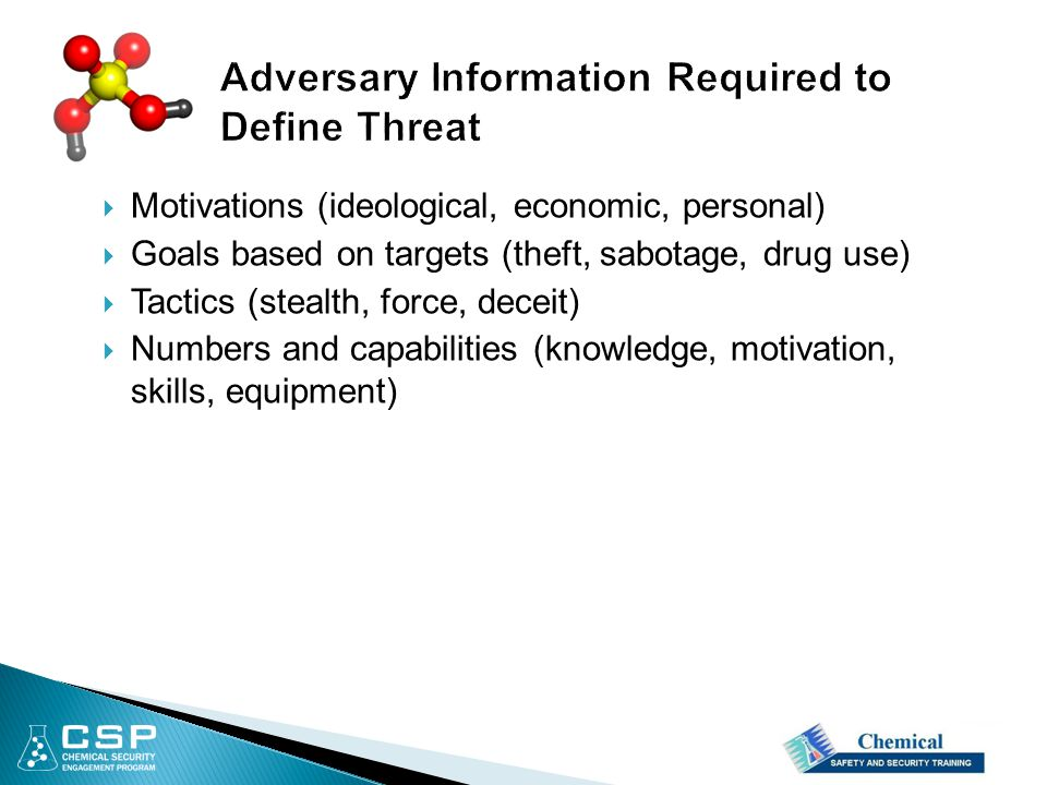  Motivations (ideological, economic, personal)  Goals based on targets (theft, sabotage, drug use)  Tactics (stealth, force, deceit)  Numbers and capabilities (knowledge, motivation, skills, equipment)