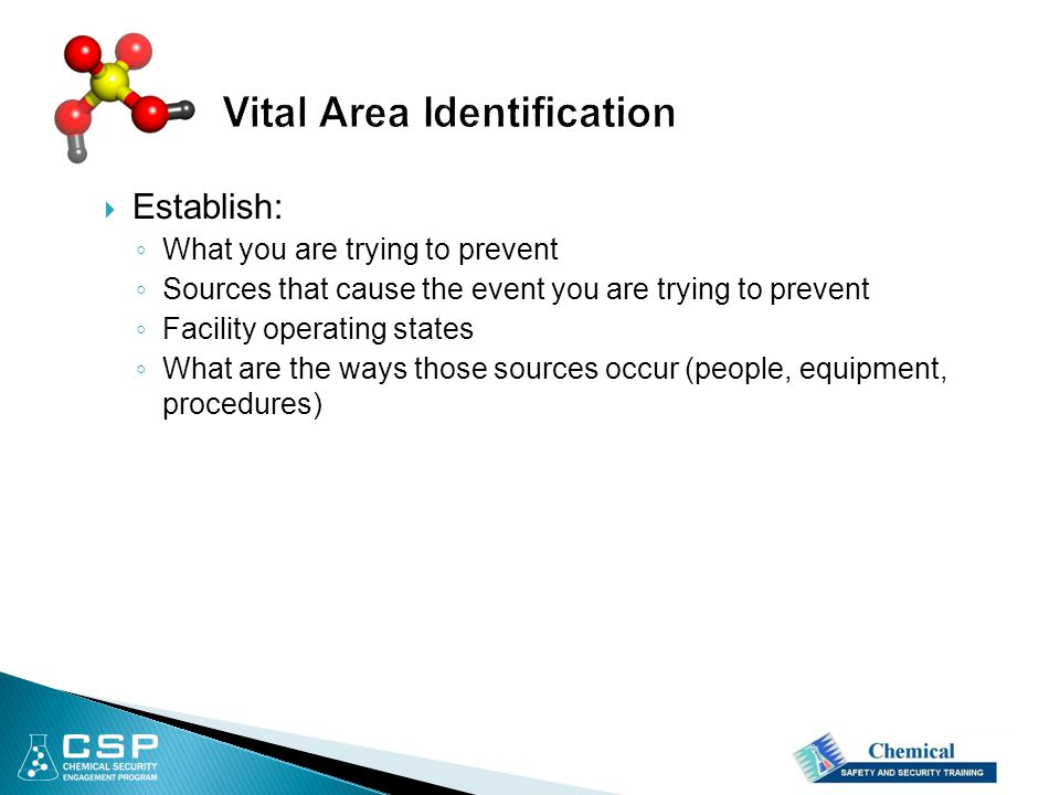  Establish: ◦ What you are trying to prevent ◦ Sources that cause the event you are trying to prevent ◦ Facility operating states ◦ What are the ways those sources occur (people, equipment, procedures)